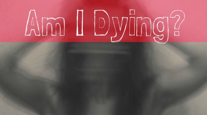 Am I Dying?