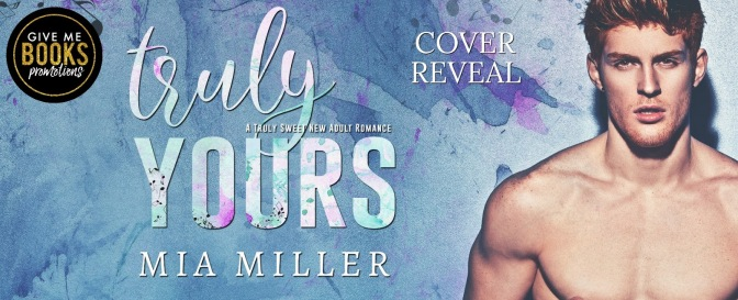 COVER REVEAL Truly Yours by Mia Miller