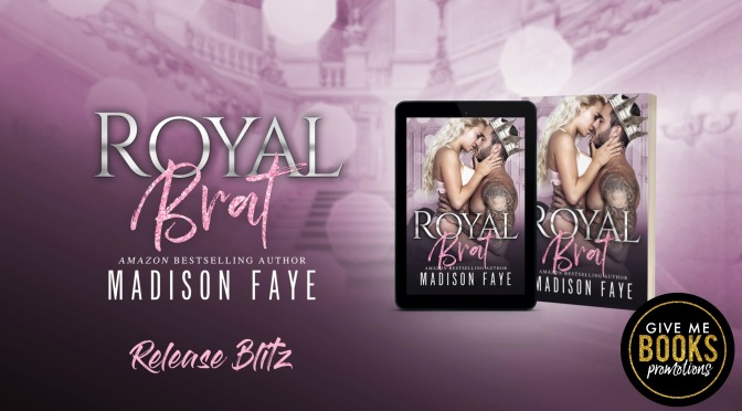 Release Blitz for Royal Brat by Madison Faye!