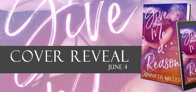 Give Me A Reason by Jennifer Miller Cover Reveal