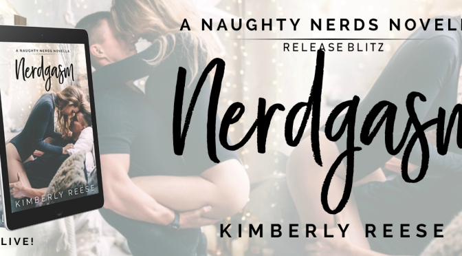 NERDGASM by Kimberly Reese is Live! (And Giveaway)